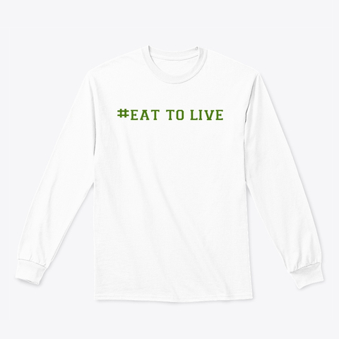 eat to live long sleeve